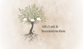 AH1 Unit 8: Reconstruction