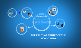 THE EXCITING FUTURE OF THE BIONIC BODY
