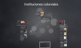 Copy of Instituciones coloniales