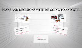 PLANS AND DECISIONS WITH BE GOING TO AND WILL (B10)