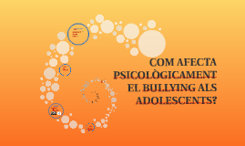 COM AFECTA PSICOLÒGICAMENT EL BULLYING ALS ADOLESCENTS