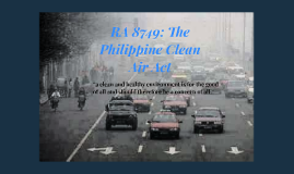 Copy of RA 8749: The Philippine Clean Air Act