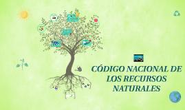 Copy of CÓDIGO NACIONAL DE LOS RECURSOS NATURALES