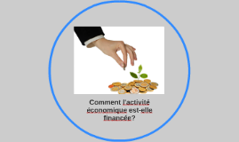 Comment l'activité économique est-elle financée?