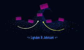 -> Lyndon B Johnson <-