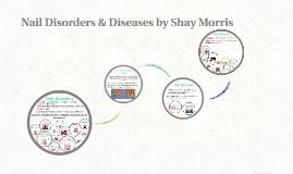 Copy of Shay Nail Disorders & Diseases