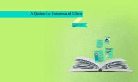 A Quien Le  Interesa el Libro