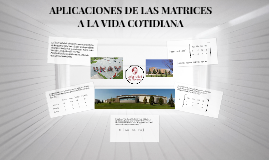 Copy of APLICACIONES DE LAS MATRICES A LA VIDA COTIDIANA