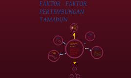 Copy of FAKTOR - FAKTOR PERTEMBUNGAN TAMADUN