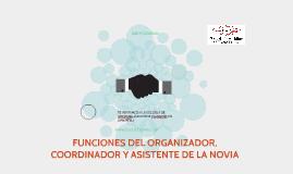 FUNCIONES DEL ORGANIZADOR, COORDINADOR Y ASISTENTE DE LA NOVIA