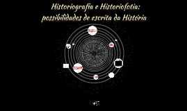 Historiografia e HistorPossibilidades de escrita da História