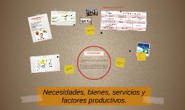 Copy of Necesidades, bienes, servicios y factores productivos.