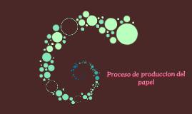 Proceso de produccion del papel