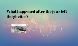 What happened after the jews left ghetto?