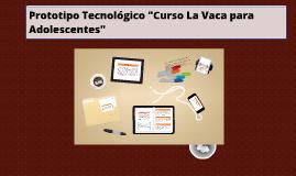 """Prototipo Tecnológico """"Curso La Vaca para Adolescentes"""""""