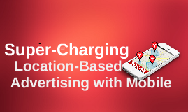 Super-Charging Location-Based Advertising with Mobile