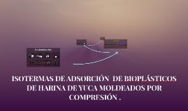 ISOTERMAS DE ADSORCIÓN  DE BIOPLÁSTICOS  DE HARINA DE YUCA M