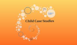 Child Case Studies