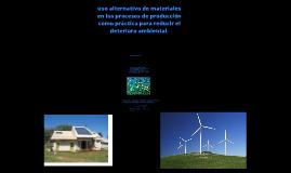 Uso alternativo de materiales en los procesos de producción como practica para reducir el deterioro ambiental