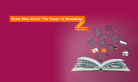Copy of Brave New World: The Power of Knowledge