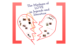 The Madness of Love - Literature and Legends