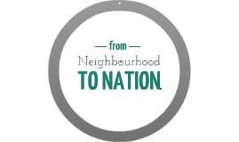 Neighbourhood to Nation