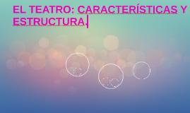 EL TEATRO: CARACTERÍSTICAS Y ESTRUCTURA.