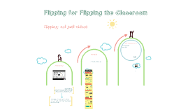 Flipping for Flipping the Classroom