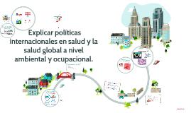 Explicar políticas internacionales en salud y la salud glob