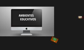 Copy of Copy of AMBIENTES EDUCATIVOS