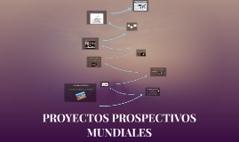 PROYECTOS PROSPECTIVOS MUNDIALES