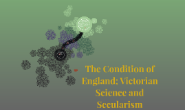 The Condition of England; Victorian Science and Secularism