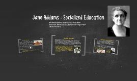 Copy of Jane Addams : Socialized Education