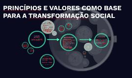 PRINCÍPIOS E VALORES COMO BASE PARA A TRANSFORMAÇÃO SOCIAL