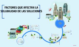 Copy of FACTORES QUE AFECTAN LA SOLUBILIDAD DE LAS SOLUCIONES