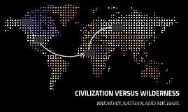 CIVILIZATION VERSUS WILDERNESS