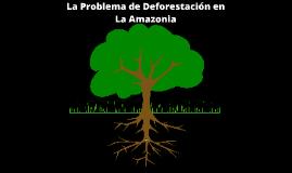 La Problema de Deforestación en La Amazonía