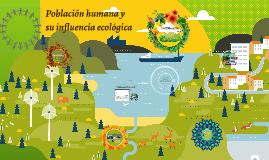 Población humana y su influencia ecológica