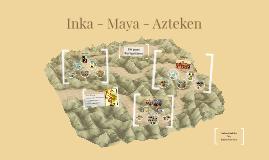 Inka - Maya - Azteken