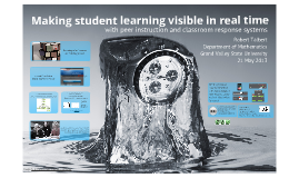 Making student learning visible in real time with peer instruction and classroom response systems