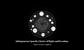 Infringements upon the Charter of Rights and Freedoms