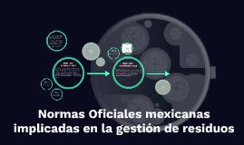 Normas Oficiales mexicanas implicadas en la gestión de resid