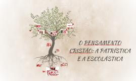 O PENSAMENTO CRISTÃO: A PATRÍSTICA E A ESCOLÁSTICA