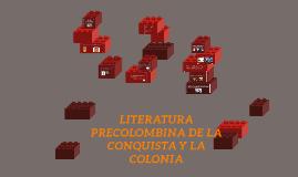 Copy of Literatura precolombina, de la conquista y la colonia