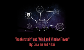 """Frankenstein"" and ""Wind and Window Flower"""