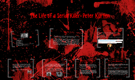 Copy of Peter Kurten: Serial Killer