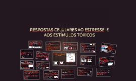 RESPOSTAS CELULARES AO ESTRESSE  E AOS ESTÍMULOS TÓXICOS