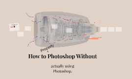 How to Photoshop Without