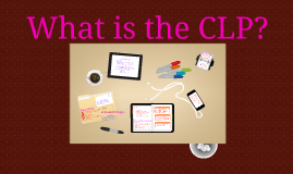 Copy of CLP Training Talk 2: What is the CLP