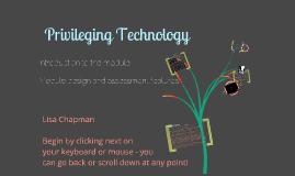 Privileging Technology